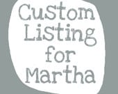 Custom Listing for Martha