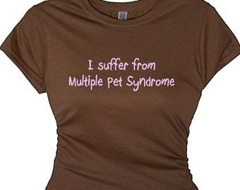 Womens Funny Saying Gift I Suffer From Multiple Pet Syndrome Tee Shirt for Ladies Message Quote Slogan Apparel Best Etsy Shops