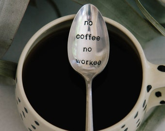 No Coffee No Workee - Hand Stamped Vintage Coffee Spoon for Coffee Lovers - The original No Coffee No Workee Spoon