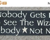 ON SALE TODAY wizard of oz Wooden Sign  Nobody Gets In To See The Wizard Not Nobody Not No How  You Pick Colors