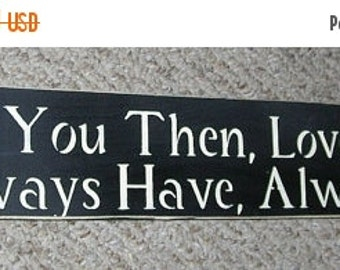 ON SALE TODAY Loved You Then, Loved You Still Always Have, Always Will Inspirational Wooden Sign