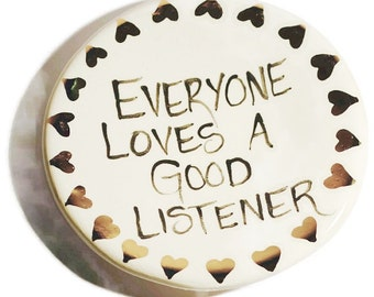 Everyone Love a Good Listener 22K Gold Detailed Handmade Ceramic Dish for Rings or Spoon Rest or Desk Accessory