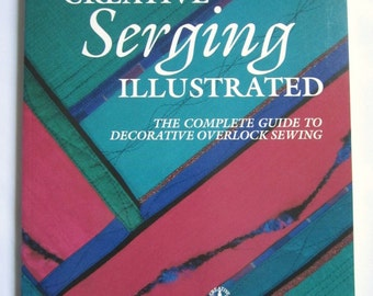 The New Creative Serging Illustrated book--includes shipping