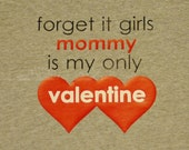 Boys Girls Valentines Day Shirt Forget It Girls Mommy Forget or It Boys Daddy Is My Only Valentine Red Hearts VdayShirt -- TODDLER sizes