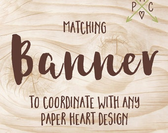 ADD ON: Matching Banner to coordinate with any Paper Heart Design - Design file