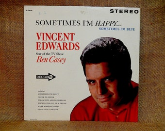 "VINCENT EDWARDs sings...Star of the TV Show ""BEN CASEy"" - Sometimes I'm Happy...Sometimes I'm Blue - 1962 Vintage Vinyl Record Album"