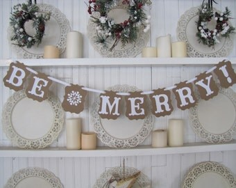 BE MERRY!  Banner for the Holiday Season, Christmas and Home decor