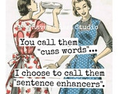 Magnet #31 - Vintage Women - You Call Them Cuss Words...I Choose To Call Them Sentence Enhancers - Fun Funny