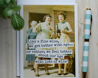 Card #338 - Like A Fine Wine, We Get Better With Age...Or Rather, We Feel Better About Our Age With Lots Of Wine!  Birthday  Blank Greeting