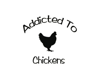 Addicted To Chickens Decal