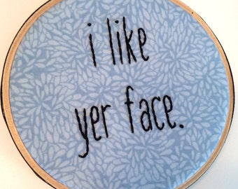 I like yer face embroidery