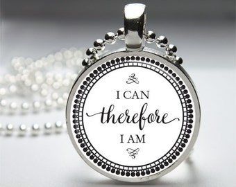 "Inspirational Quotes ""I can therefore I am"" Round Pendant Necklace with Silver Ball or Snake Chain Necklace or Key Ring"
