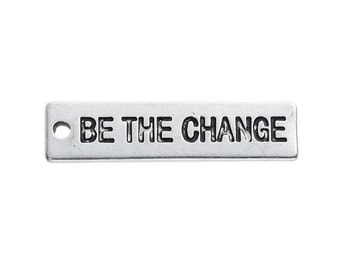 10 BE THE CHANGE Charms, Antique Silver Stamped Rectangle Charms, Quote Charms, Affirmation Charms, Jewelry Tags, 31mm long, chs2462