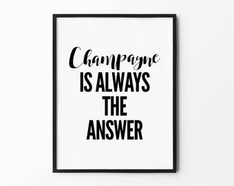 Champagne Print, Wall Art, Champagne is Always the Answer, Black and White Print, Wall Decor, Inspirational Poster