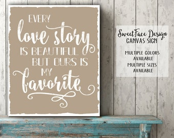 CANVAS sign/ Every Love Story is Beautiful but Ours Is My Favorite wall art perfect for master bedroom or anniversary gift/ wedding sign