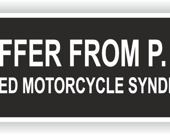 I Suffer From P.M.S. Sticker for Bumper Car Laptop Book Fridge Guitar Motorcycle Helmet ToolBox Door PC Boat