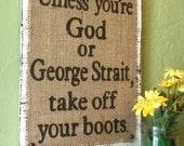 Rustic Country Wedding Gift   Unless you're God or George Strait, take your boots off   Burlap and distressed wood sign