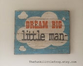 Dream Big Little Man, Large Rustic Handpainted Sign on Reclaimed Wood, The Funki Little Frog