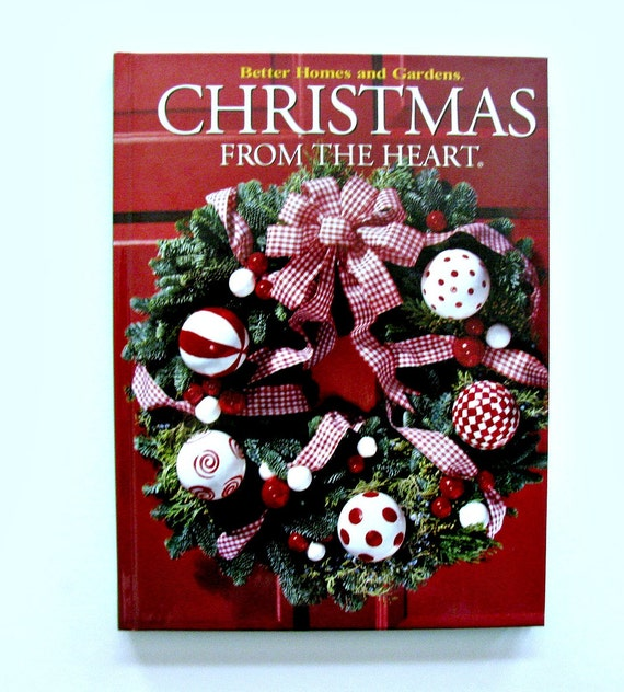 Better Homes Gardens: Better Homes And Gardens Christmas From The Heart