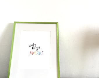 wake up and be awesome, rainbow , watercolor, hand lettered, art print