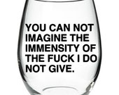You Can Not Imagine The Immensity Of The Fuck I Do Not Give Stemless Wine Glass