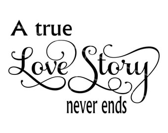 SVG - A True Love Story Never Ends - Anniversary SVG - Anniversary - Love - Wedding Svg - Couple svg - Wedding Sign svg - Pallet Sign svg