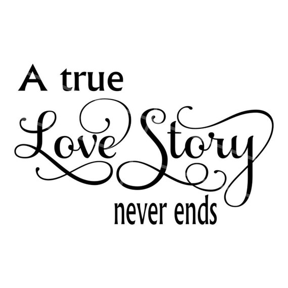 A True Love Story Never Ends Quote: SVG A True Love Story Never Ends Anniversary SVG