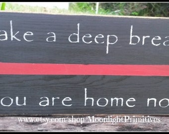 Firefighter Signs, Firefighter Gifts, Thin Red LIne, Firefighters, Take A Deep Breath, You Are Home Now, Wooden Signs, Home Decor