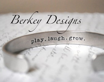Play. Laugh. Grow.  Secret Message Hand Stamped Custom Cuff Bracelet