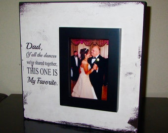 Dad Father Daughter Picture Frame Wedding Frame Dad of all the dances we've shared together this one is my favorite Vertical Photo area