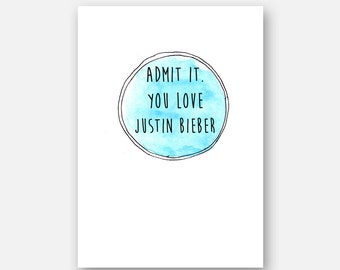 Funny Bieber birthday card . Admit it You love Justin Bieber .  Pop culture sarcasm greeting cards . 30th Valentines BFF greetings card UK
