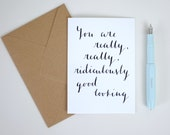 RIDICULOUSLY GOOD LOOKING / A6 Greetings Card
