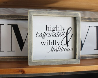 Highly Caffeinated & Wildly Ambitious, Dream Big, Work Hard, Quote, Spring Decor, Housewarming Gift, Home Decor