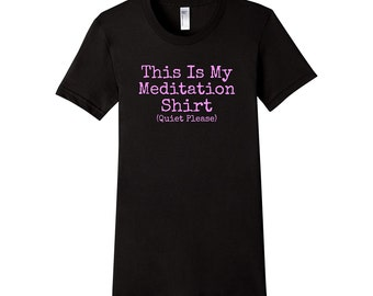 This Is My Meditation Shirt Quiet Please Women's T-Shirt Meditation Tee Meditation Workout T-Shirt Pilates Tee Yoga Tee Meditation T-Shirt