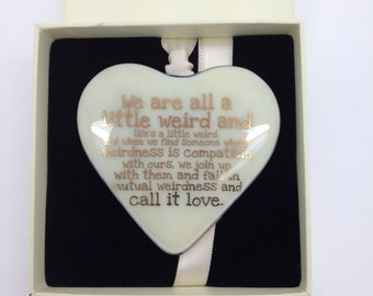 "Fused Glass Cream Heart ""We are all a little weird"" 22k Gold Writing. Can be Personalised"