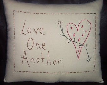 Primitive/Shabby Hand Embroidered Love One Another Pillow~Tuck/Ornie~