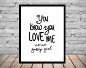 GOSSIP GIRL You Know You Love Me Print