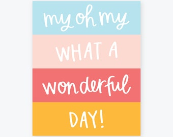 My Oh My What A Wonderful Day | Handlettered Poster | Happy, Colorful, Bright Wall Art