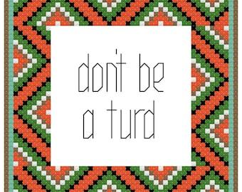 Don't Be A Turd Cross Stitch Pattern