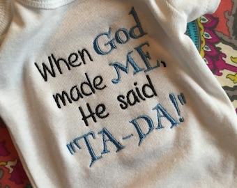 """Cute Onesie """"When God made me, he said """"TA-DA"""""""