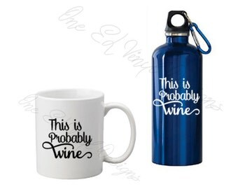 DIY Decal - This is Probably Wine- Vinyl Decal for DIY Projects - Water Bottles, Mugs, Yeti Cps & More. Mug/Water Bottle shown NOT included