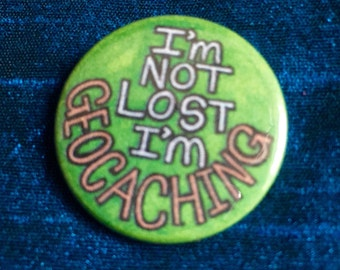 I'm not lost I'm Geocaching 25mm Pinbadge