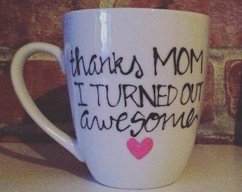 Thanks MOM I turned out awesome hand painted coffee mug