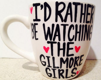 I'd rather be watching the Gilmore Girls- Gilmore Girls coffee mug- Gilmore Girls quotes--funny quotes--birthday gift