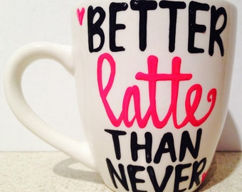 Better Latte Than Never- Funny Coffee mug- Gifts for her- Gifts for him- Coffee Mug- Gifts for someone always running late- Office gift
