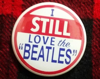 I Still Love The Beatles Button