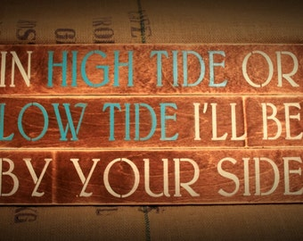 In High Tide or Low Tide I'll be by your Side Sign