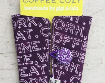 Handmade Coffee Cozy-fits all size hot/iced coffees Fabric Pattern: coffee, work, wine, repeat