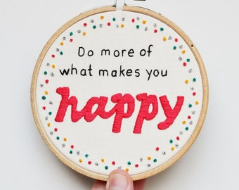 Hand Embroidery Hoop Art Inspirational Quote  'Do more of what makes you happy' 4 inch