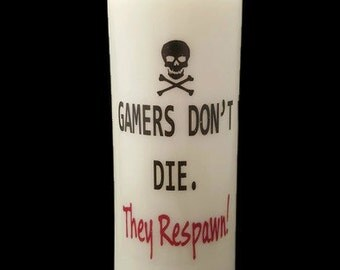 "Gamer Statement Candle ""Gamers Don't Die. They Respawn!"" Gamer Life All Natural Soy Pillar Candle."